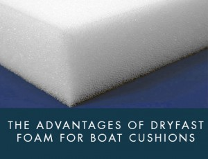 The-Advantages-of-Dryfast-Foam-for-Boat-Cushions